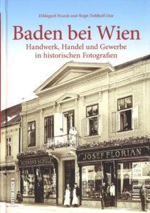 Baden bei Wien - Handwerk, Handel und Gewerbe in historischen Fotografien 120 Seiten, Hildegard Hnatek und Birgit Doblhoff-Dier € 19,90