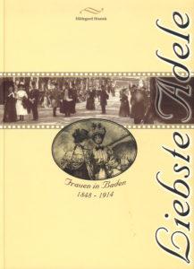 Liebste Adele, Frauen in Baden, 1848 - 1914, 223 Seiten, Hildegard Hnatek € 19,00
