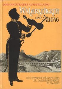 Johann Strauss Ausstellung - Walzerseligkeit und Alltag, Die zweite Hälfte des 19. Jahrhunderts in Baden, 380 Seiten € 19,00