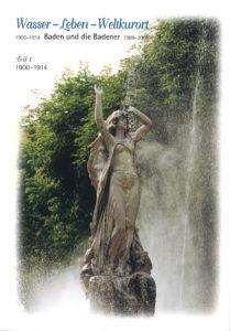 Wasser - Leben - Weltkulturort Baden und die Badener, Teil 1, 1900 - 1914, 271 Seiten € 15,00